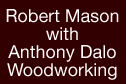 Robert Mason with Anthony Dalo Woodworking